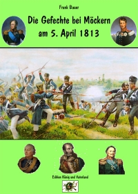Neuauflage Heft 5: Die Gefechte von Möckern am 5. April 1813