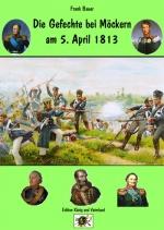 Neuauflage Heft 5: Die Gefechte von Möckern am 5. April 1813 (PDF)